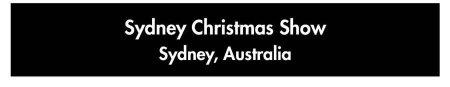 Sydney Christmas Show, 17th–28th February 2020